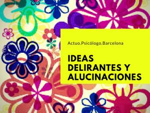 ideas-delirantes-alucinaciones-psicologo-barcelona